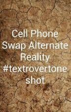 Cell Phone Swap Alternate Reality #textrovertoneshot by fiona1498