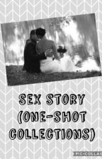 Sex Story (One-Shot Collections) by ImAPersonWithAName