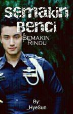 Semakin BENCI Semakin RINDU by _HyeSun