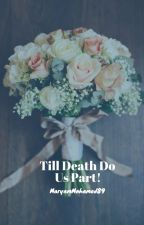 Till Death Do Us Part! by MARYAMMOHAMED89