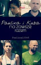 """Paulina i Kuba """"Na zawsze razem"""" by Paulina13565"""