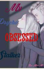 My Psycho Obsessed Stalker by MarsicaJoyMaiCa