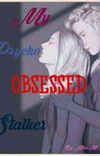 My Psycho Obsessed Stalker by MarsicaJoyMaiCa