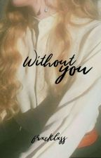 Without you by frxcklxss