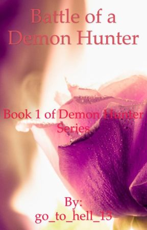 Battle of a Demon Hunter (Book 1 of the Demon Hunter series) by go_to_hell_13