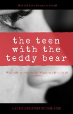 The Teen With The Teddy Bear by JessieWessieKins