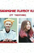 Saranghae Playboy Ku  ❤ [FF TAEHYUNG] by ChaNaYoung
