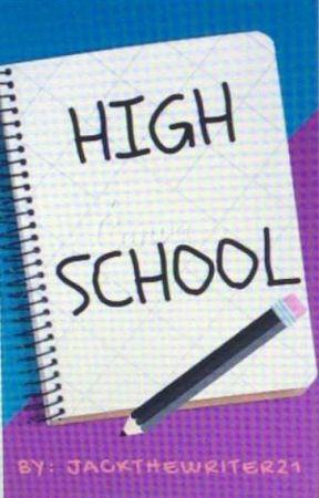 Highschool by JackTheWriter21