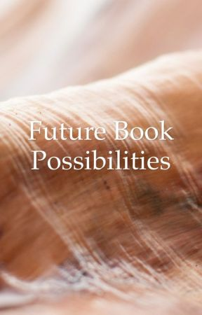 Future Book Possibilities by iwannabeonfire
