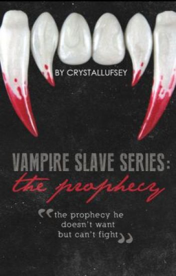 Vampire Slave Series; The Prophecy (BOOK ONE)