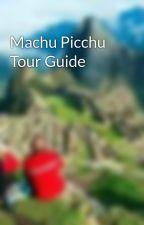 Machu Picchu Tour Guide by inca_trail