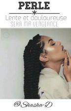 "👑 Perle 👑 : "" Lente et Douloureuse sera Ma Vengeance "" by Shasha-D"