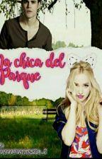 La chica del parque(#YYA2K17)(#GA)(#ConstaineAwards2017) by SoyBookForever123A_Z
