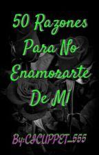 50Razones Para No Enamorarte De M¡  by CICUPPET_555