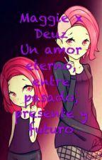 Maggie x Deuz , Un Amor Entre Pasado, Presente Y Futuro by stay1D