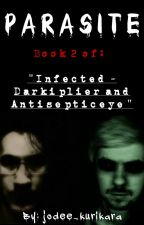 Parasite (Sequel to 'Infected') - Darkiplier and Antisepticeye by jodee_kurikara