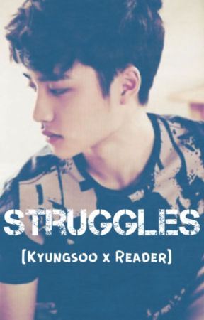 Struggles [Kyungsoo x Reader] by Dyolfz