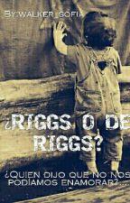 ¿RIGGS, O DE RIGGS? (CHANDLER RIGGS Y TÚ) by Walker_Sofia