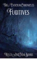 The Enticium Chronicles: Fugitives  by KellyMarAndMagBooks