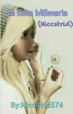 La Chica Millonaria (Hiccstrid) by Hiccstrid574