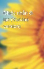 Chiếc nhẫn đi lạc (YunJae version) by hecarte_119