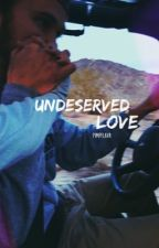 Undeserved Love || ongoing by pimpflava