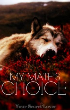 My Mate's Choice by xoxosecretlover