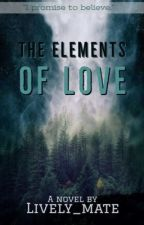 The Elements of Love by Lively_mate