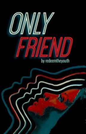 only friend by redeemtheyouth