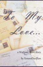 To My Love... by XenaraDaolftan