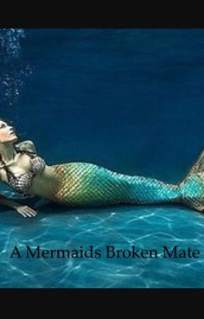 A Mermaids Broken Mate - Chapter 1 - Wattpad