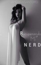 Recuperando a Mi Nerd (P A U S A D A) [QECLN III] by AmericaSantoyo