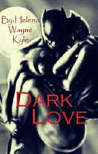Dark Love by HelenaWayneKyle