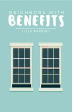 Neighbors With Benefits (Under Revisions)  by LizzaM_