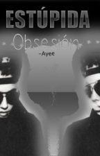 Estúpida Obsesión {Justin Bieber & tú} by sweetmadness00