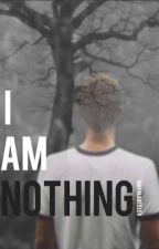 I am nothing (Français) by mayalabeille8