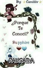 ¿Por que te conocí? - Rupphire ❤💙 (Pausada) by Camiiiiv