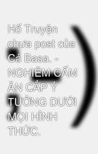 Hố Truyện chưa post của Cá Basa. - NGHIÊM CẤM ĂN CẮP Ý TƯỞNG DƯỚI MỌI HÌNH THỨC. by tolaca