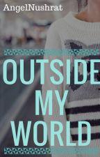 Outside My World by AngelNushrat