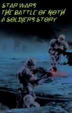 The Battle of Hoth- A Soldiers Story by LordHobo