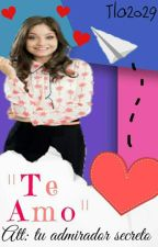 """Te Amo"" Att: tu admirador secreto ||TERMINADA||  by Tlo2029"