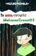 Te amo, usuario MatsunoGreen03   One Shot   Choromatsu Matsuno. by -Odxn-