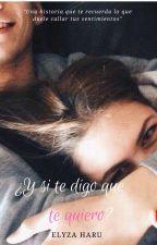 ¿Y si te digo que te quiero? by elyzaaharu