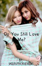 {TWICE SATZU} Do you still love me? by SmolHappyChaeyoung