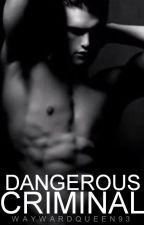 Dangerous Criminal by waywardqueen93