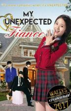 MY UNEXPECTED FIANCE(Wattys2017) by missscarlet_heart