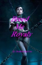 Breed Me Royally : The Royal Mates Series by DeathAwaitsYou