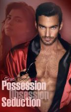 Possession Obsession Seduction (completed) by GraciaBonifacio