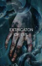 Extrication of Evil by larryslove1618