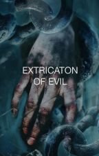 Extrication of Evil by larryslove1618